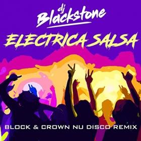 DJ BLACKSTONE - ELECTRICA SALSA (BLOCK & CROWN NU DISCO REMIX)
